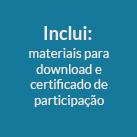 Inclui: materiais para download e certificado de participação